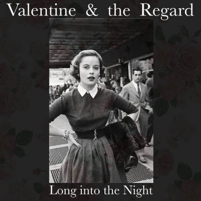 Valentine & the Regard   Long into the Night