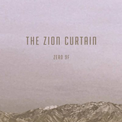 The Zion Curtain | Zero 9F