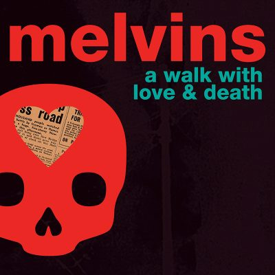 Melvins | A Walk With Love & Death | Ipecac Recordings