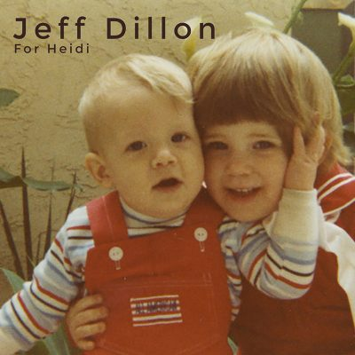 Jeff Dillon | For Heidi | Self-Released