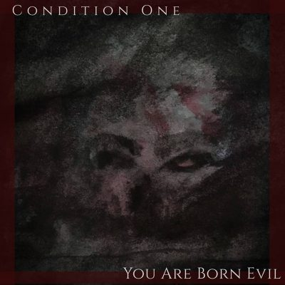 Condition One | You Are Born Evil | Self Released