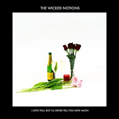 The Wicked Notions | I Love You, but I'll Never Tell You How Much | Self-Released
