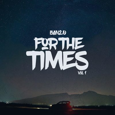 Ban2.0 | For the Times, Vol. 1 | Self-Released