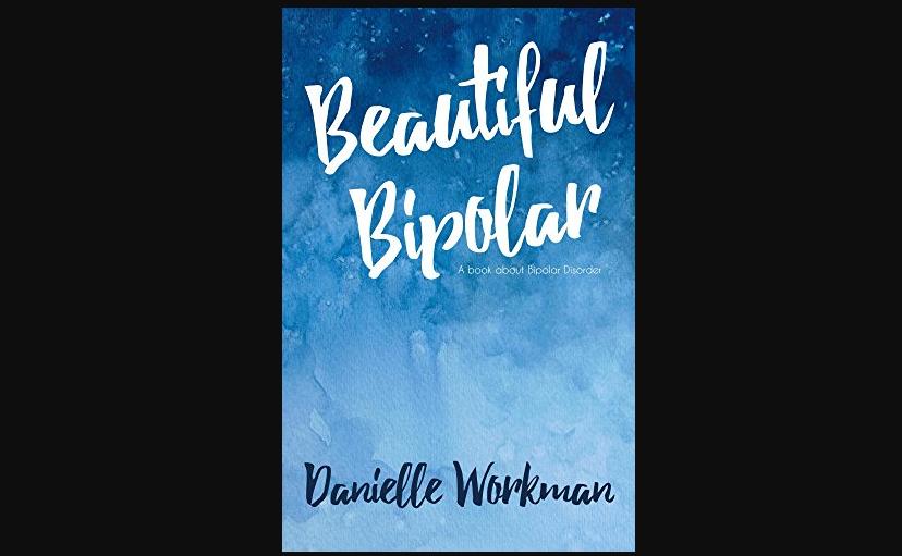 Beautiful Bipolar –Danielle Workman