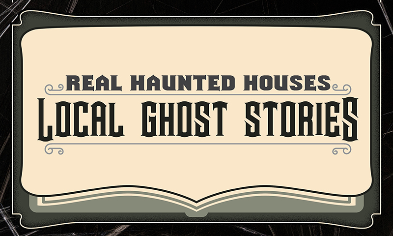 Real Haunted Houses: Local Ghost Stories
