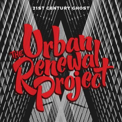 The Urban Renewal Project | 21st Century Ghost | Fastrac Records / Resonance Records