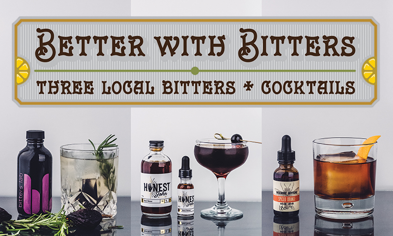 Better With Bitters: Three Local Bitters + Cocktails