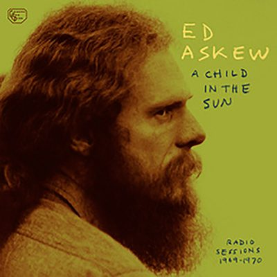 Ed Askew | A Child in the Sun: Radio Sessions 1969-1970 | Drag City Records