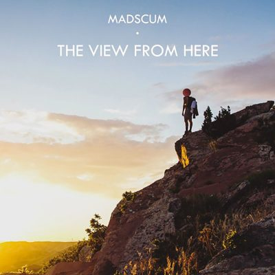 Madscum | The View From Here | Self-Released