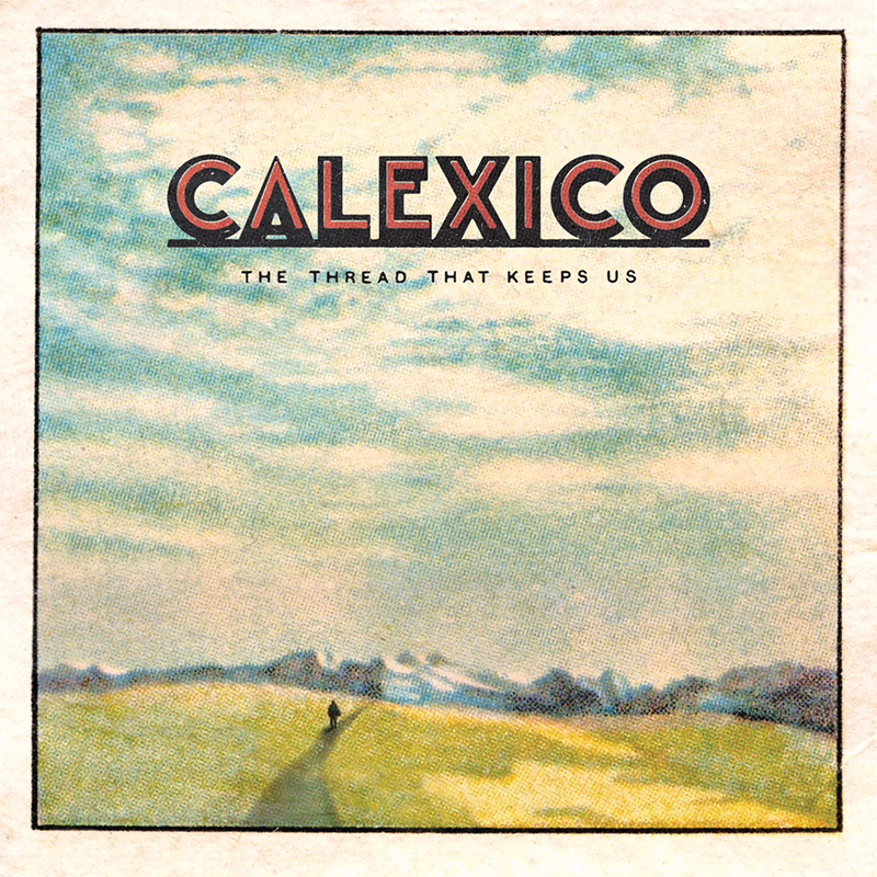 Review: Calexico – The Thread That Keeps Us