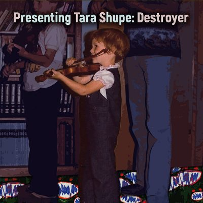 Tara Shupe | Destroyer