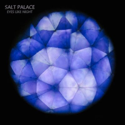 Salt Palace | Eyes Like Night