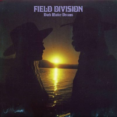 Field Division | Dark Matter Dreams | Bella Union