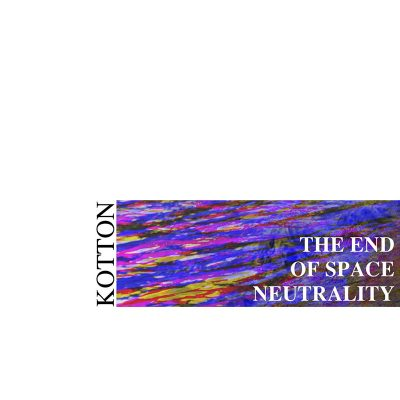 Kotton | The End of Space Neutrality