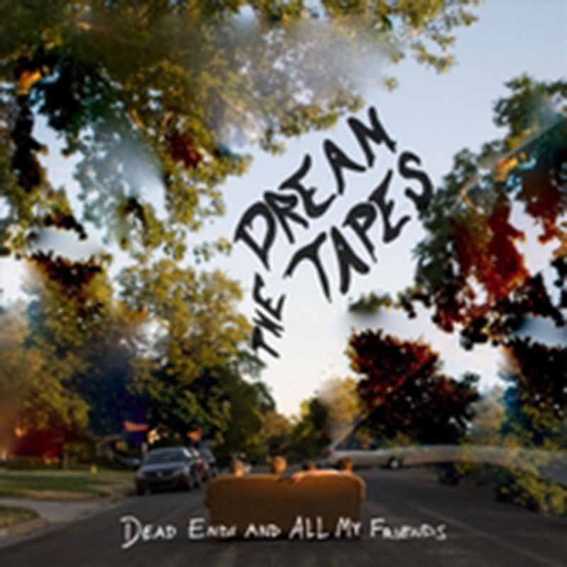 Local Review: The Dream Tapes – Dead Ends and All My Friends
