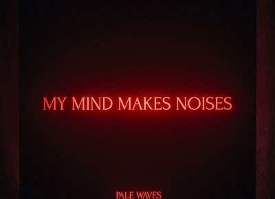 Pale Waves | My Mind Makes Noises | Dirty Hit