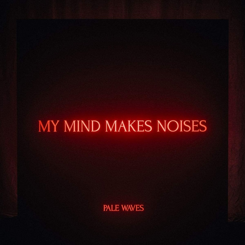 Review: Pale Waves – My Mind Makes Noises
