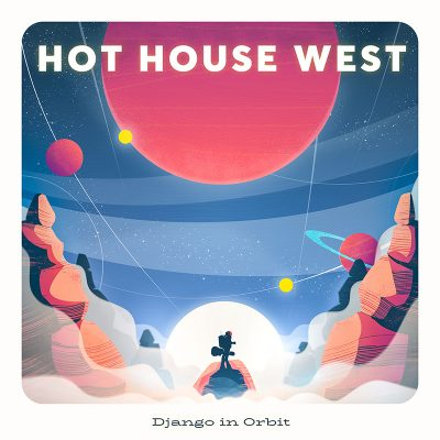Hot House West | Django in Orbit | Self-Released