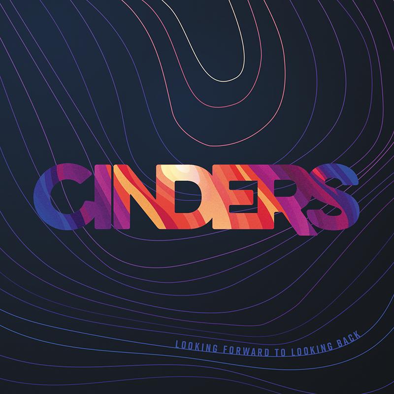 Cinders | Looking Forward to Looking Back | Self-Released