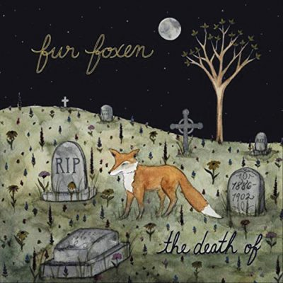 Fur Foxen | The Death Of | Self-Released