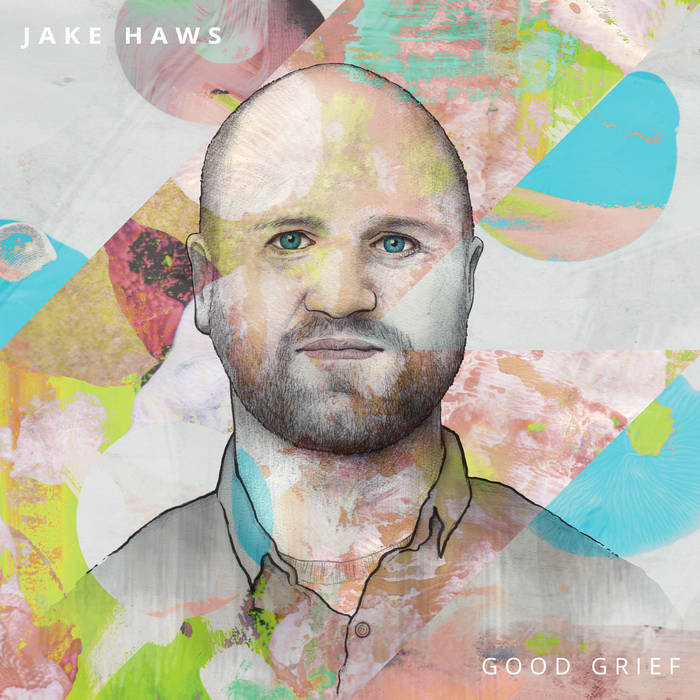 Local Review: Jake Haws – Good Grief