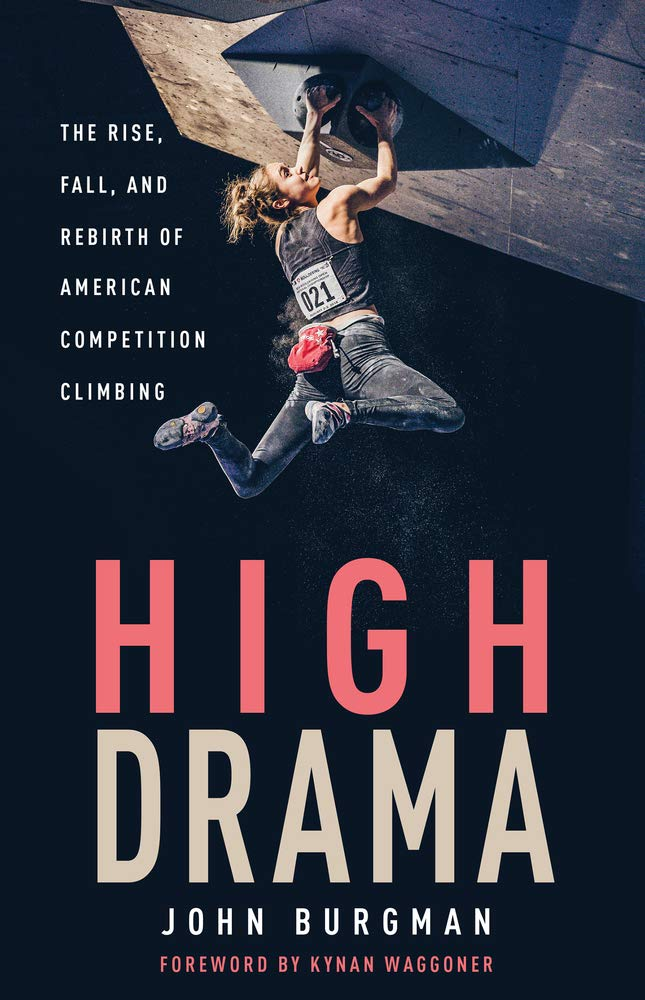 John Burgman's new book High Drama is an extensive survey of the histroy of American competition climbing fit for climbing fanatics and non-climbers alike.