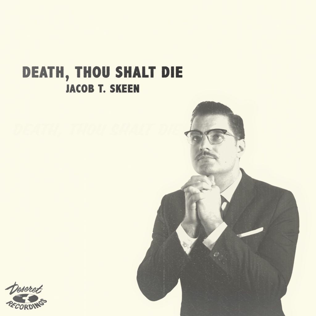 Jacob T. Skeen | Death, Thou Shalt Die | Self-Released