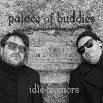 Palace of Buddies | Idle Tremors | Kilby Records