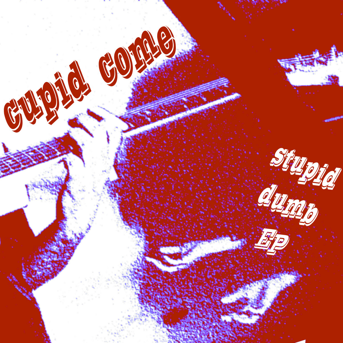 Cupid Come | Stupid Dumb | Self-Released