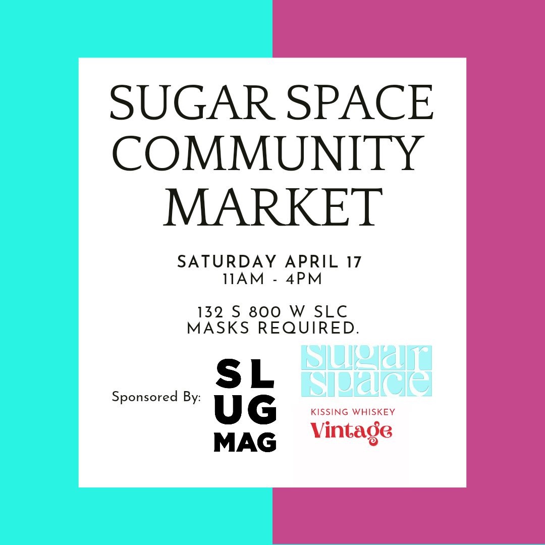 """Cyan and magenta blocks with the text: """"Sugar Space Community Market. Saturday April 17 11am-4pm. 132 S 800 W SLC. Masks Required."""