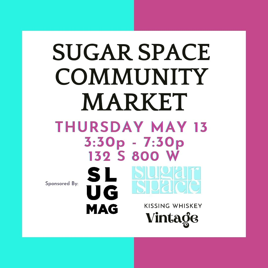 Cyan and magenta graphic with the text: Sugar Space community market, Thursday May 13 3:30-7:30pm 132 S 800 W