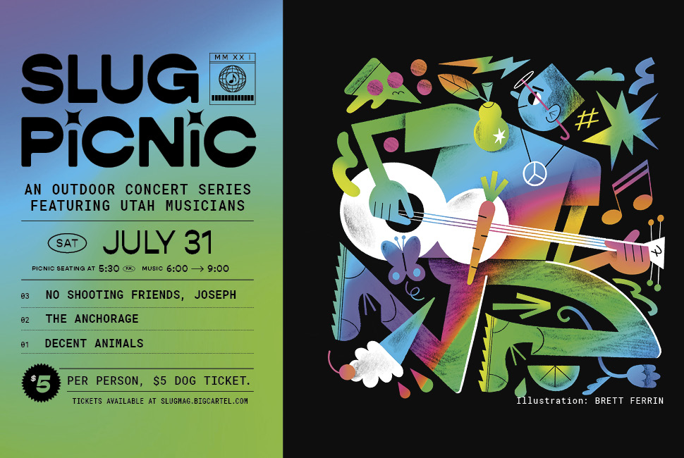 The July SLUG Picnic takes place on Saturday July 31 at the SLUG Mag office (230 S 500 West) and features No Shooting Friends, Joseph, The Anchorage and Decent Animals. The show costs $5 to attend.