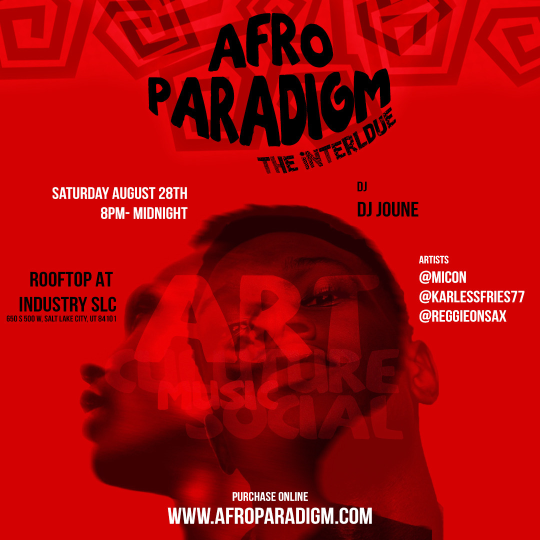 AfroParadigm the interldue. Saturday August 28, 8pm-midnight, DJ Joune, artists: @micon, @karlessfries77, @reggieonsax. Rooftop at industry SLC (650 S 500 W SLC UT), purchase online at www.afroparadigm.com